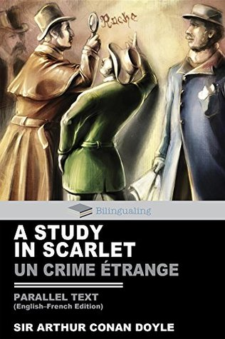 A Study In Scarlet Parallel Text (English-French) Edition: Un Crime Étrange