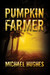 Pumpkin Farmer by Michael  Hughes