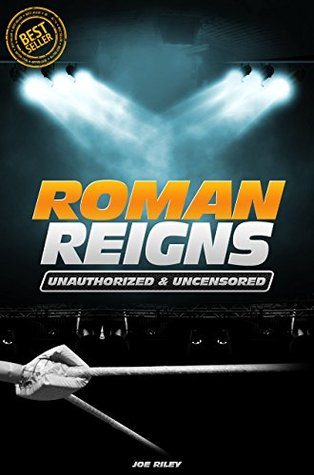 Roman Reigns - Wrestling Unauthorized & Uncensored