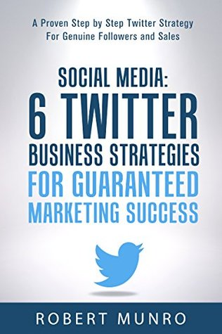 Twitter Marketing: An Hour A Day Or Less: A Proven Twitter Strategy For Genuine Followers And Sales (Twitter For Business, Twitter For Dummies)