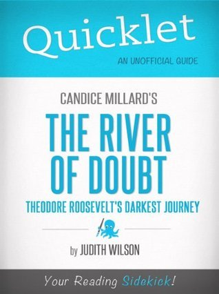 Quicklet on Candice Millard's The River of Doubt: Theodore Roosevelt's Darkest Journey (CliffsNotes-like Summary, Analysis, and Commentary)