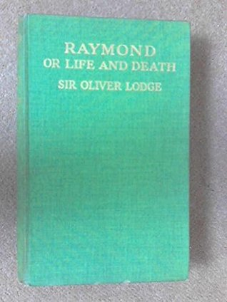 Raymond or Life and Death: With Examples of the Evidence for Survival of Memory and Affection After Death