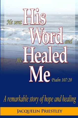 He Sent His Word And He Healed Me Psalm 107:20