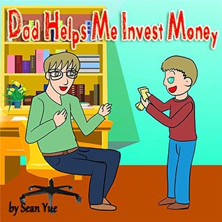 "Children's books : "" Dad Helps Me Invest Money "": Illustrated Picture Book for ages 6-12. Teaches kids very basics for investing and nature rules"