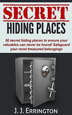Secret Hiding Places: 50 secret hiding places to ensure your valuables can never be found, safeguard your most treasured belongings (Secret Hiding Places, Household Hacks Book 1)