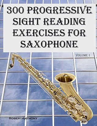 300 Progressive Sight Reading Exercises for Saxophone
