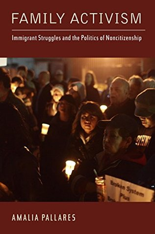 Family Activism: Immigrant Struggles and the Politics of Noncitizenship (Latinidad: Transnational Cultures in the United States)