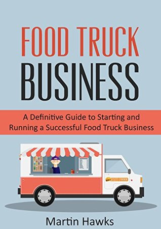 Food Truck Business: 7 Easy Steps To Starting and Running A Food Truck Business