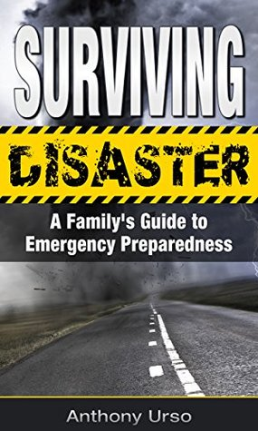 Surviving Disaster: A Practical Guide to Emergency Preparedness