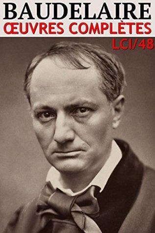 Charles Baudelaire - Oeuvres Complètes LCI/48 (60 titres, Annoté, Illustré)