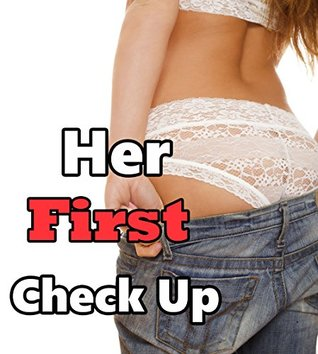 Her First Check Up (Lesbian Erotic Medical Romance Story)(First Time Being Naughty)(Older Woman Younger Girl Lusty Behavior)