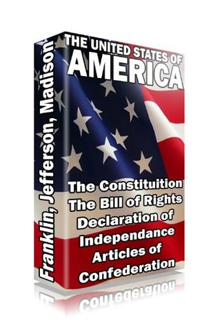 The United States of America, The Constitution, Bill of Rights, Articles of Confederation and Declaration Of Independence