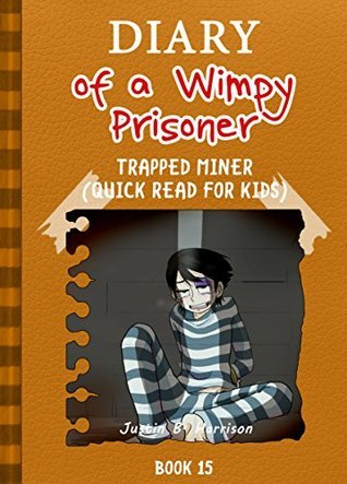 The Diary Of A Wimpy Prisoner: Trapped Miner (Quick Read for Kids) (Book #15) (Diary of a Wimpy Collection)