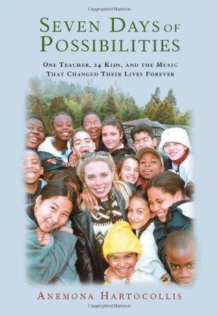 Seven Days Of Possibilities: One Teacher, 24 Kids, and the Music That Changed Their Lives Forever