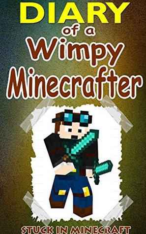 MINECRAFT: Diary Of A Wimpy Minecrafter: (An Unofficial Minecraft Book) (Minecraft, Minecraft Secrets, Minecraft Stories, Minecraft Books For Kids, Minecraft Books, Minecraft Comics, Minecraft Xbox)