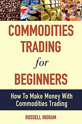 Commodities Trading For Beginners - How To Make Money With Commodities Trading