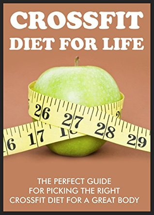 crossfit-for-life-the-perfect-guide-for-picking-the-right-crossfit-diet-for-a-great-body-crossfit-training-crossfit-diet-crossfit
