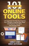 101 Powerful Online Tools: Life Organizers to Help You Organize Your Thoughts,Your Ideas, and Organize Your Life in Fast and Easy Steps (Self Organizing, #14)