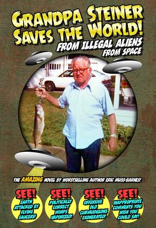 Grandpa Steiner Saves the World (from Illegal Aliens