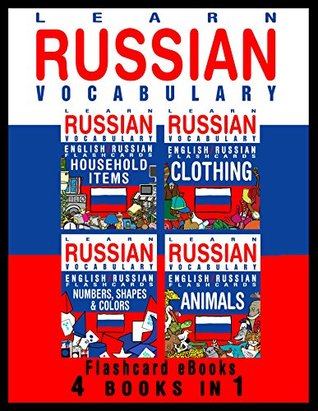 Learn Russian Vocabulary - English / Russian Flashcards - 4 Books in 1 (Flashcard eBooks)