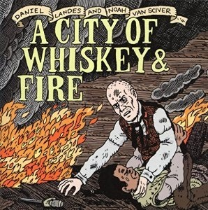 A City of Whiskey and Fire