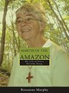 Martyr of The Amazon: The Life of Sister Dorothy Stang