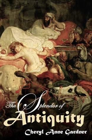 The Splendor of Antiquity by Cheryl Anne Gardner