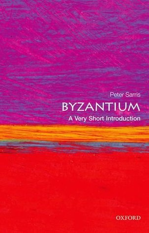 Byzantium: a very short introduction by Peter Sarris