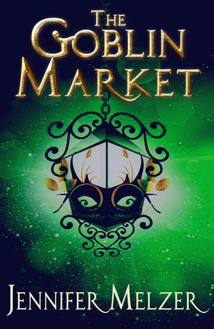 The Goblin Market by Jennifer Melzer