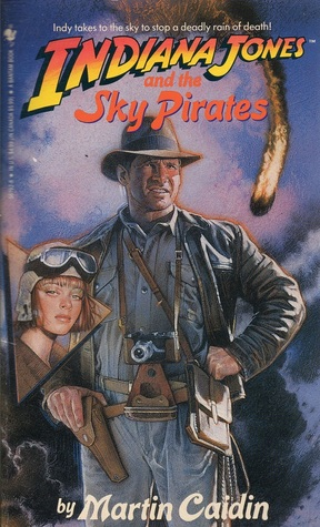 Indiana Jones and the Sky Pirates by Martin Caidin