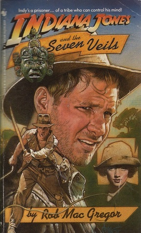 Indiana Jones and the Seven Veils by Rob MacGregor