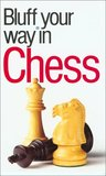 The Bluffer's Guide to Chess: Bluff Your Way in Chess
