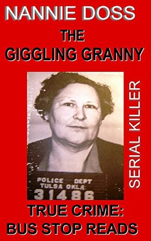 The Giggling Granny: Nannie Doss--Serial Killer (True Crime Bus Stop Reads, #13)