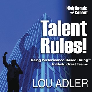 Talent Rules!: Using Performance-Based Hiring to Build Great Teams