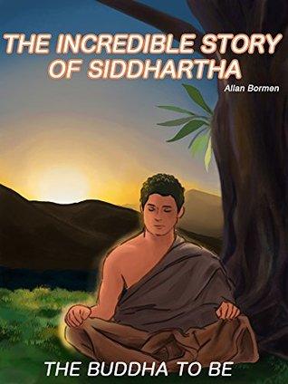 Siddhartha: The Incredible Story Of Siddhartha: THE BUDDHA TO BE