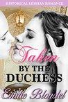 Taken By The Duchess: Historical Lesbian Erotic BDSM Romance