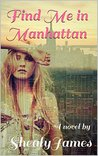 Find Me in Manhattan by Shealy James