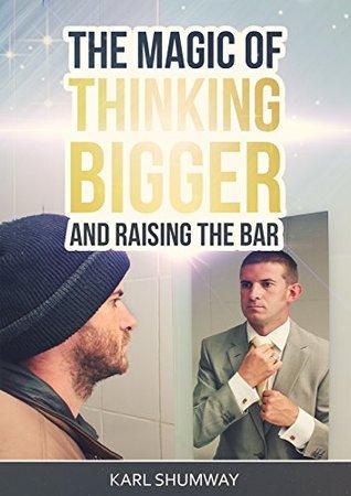 The magic of thinking bigger and raising the bar: