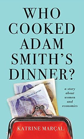 Who Cooked Adam Smith's Dinner? A Story About Women and Economics