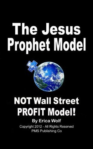 The Jesus Prophet Model - Not Wall Street PROFIT Model!: Returning to Jesus as Our True Leader of the Christian Church (Prophet Model Series Book 3)