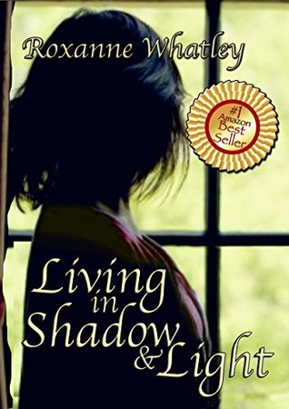 Living in Shadow and Light: The harrowing story of a woman who survived domestic violence showing you how to help your loved one overcome battered woman syndrome