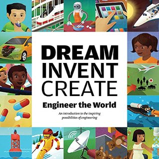 Dream, Invent, Create : Engineer the World (2013, Paperback)