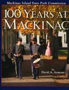 100 Years At Mackinac: A Centennial History Of The Mackinac Island State Park Commission, 1895 1995