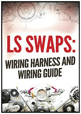 LS SWAPS: Wiring Harness and Wiring Guide