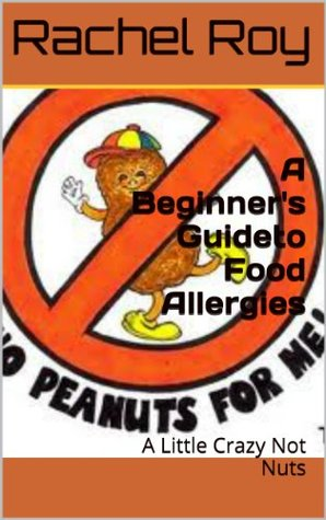 A Beginner's Guide to Food Allergies: A Little Crazy, Not Nuts