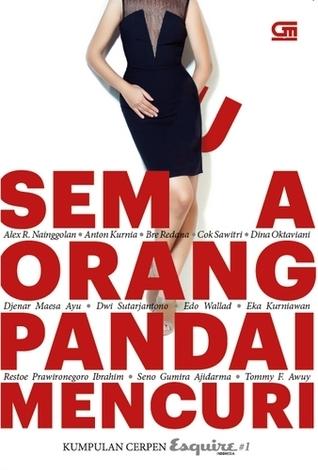 Semua Orang Pandai Mencuri: Kumpulan Cerpen Esquire Indonesia #1