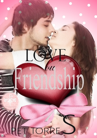 Love or Friendship (Love or Friendship #1)