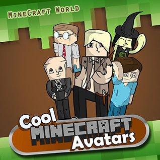 Minecraft: Cool Minecraft Avatars (minecraft books) minecraft handbook (minecraft avatar) minecraft ebooks for kids