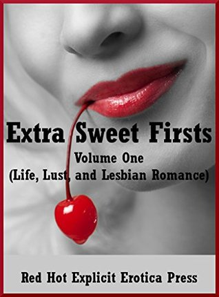 Extra Sweet Firsts Volume One (Life, Lust, and Lesbian Romance): Five First Lesbian Sex Erotica Stories