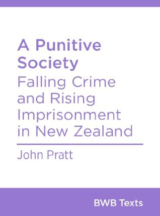 A Punitive Society: Falling Crime and Rising Imprisonment in New Zealand (BWB Texts, #10)